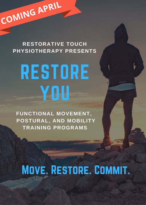 Coming April. Restorative Touch Physiotherapy Hamilton Mountain presents RESTORE YOU Functional movement, postural, and mobility training programs. Move. Restore. Commit